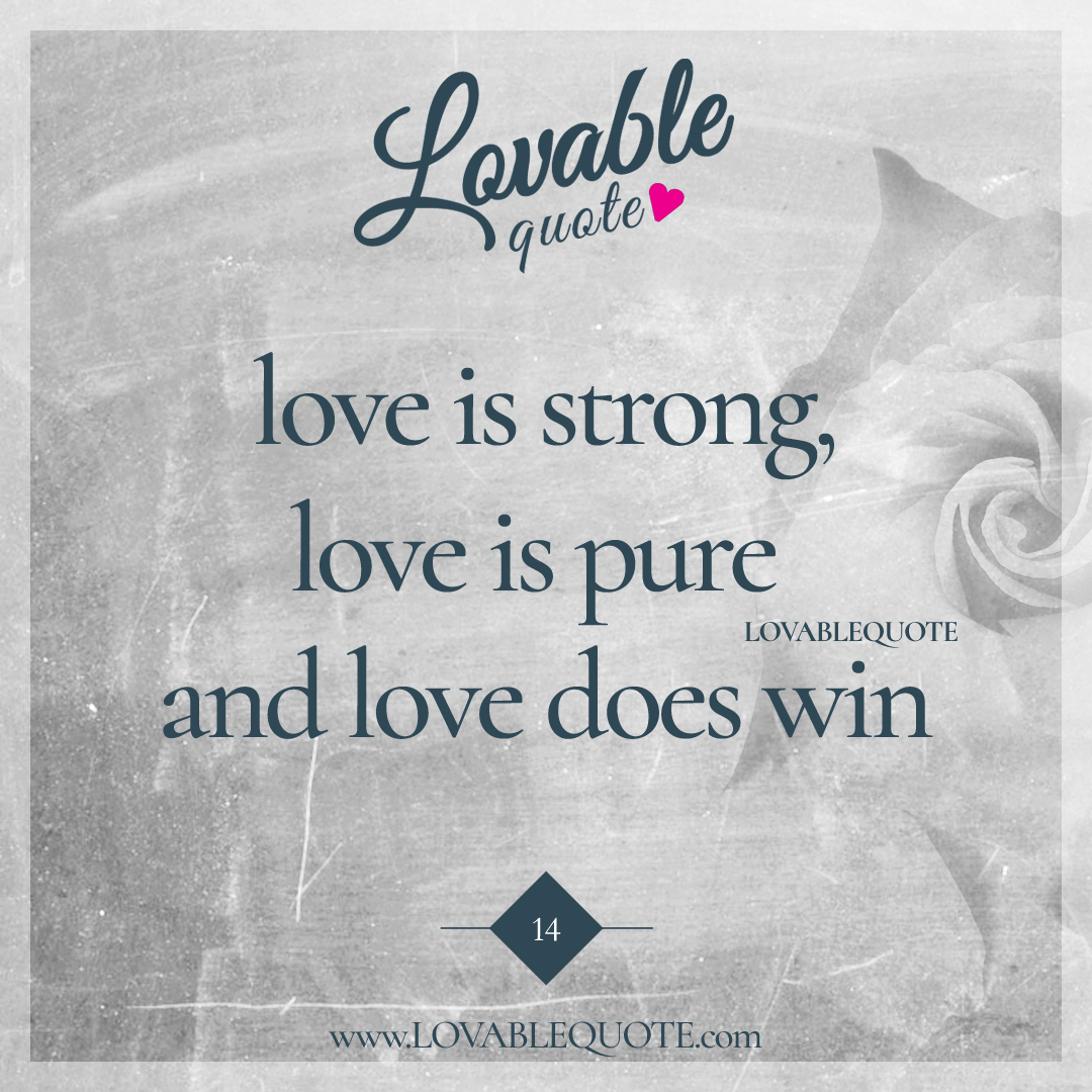 love is strong and love does win - Lovable Quote