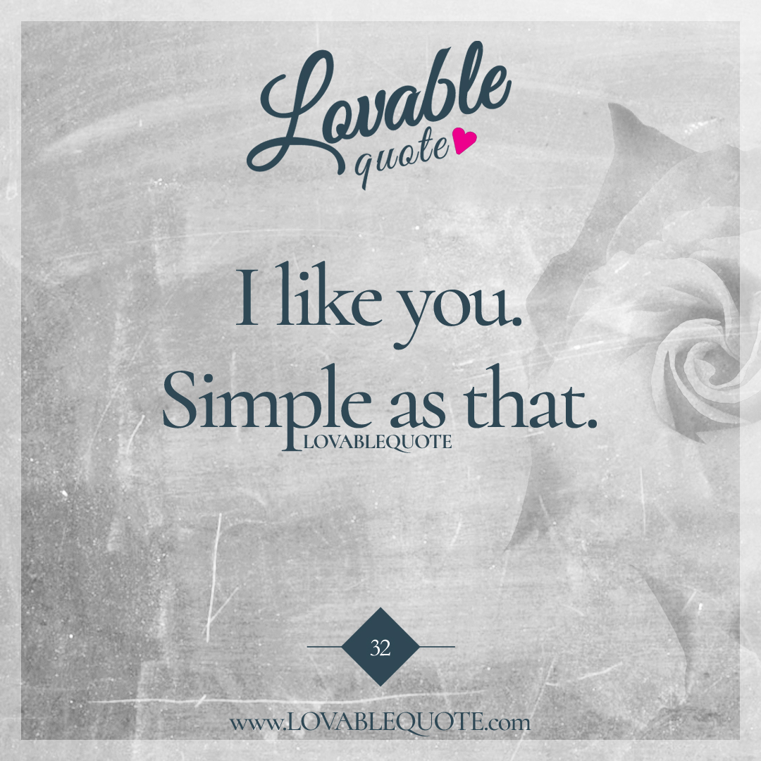 I Like You. Simple As That.