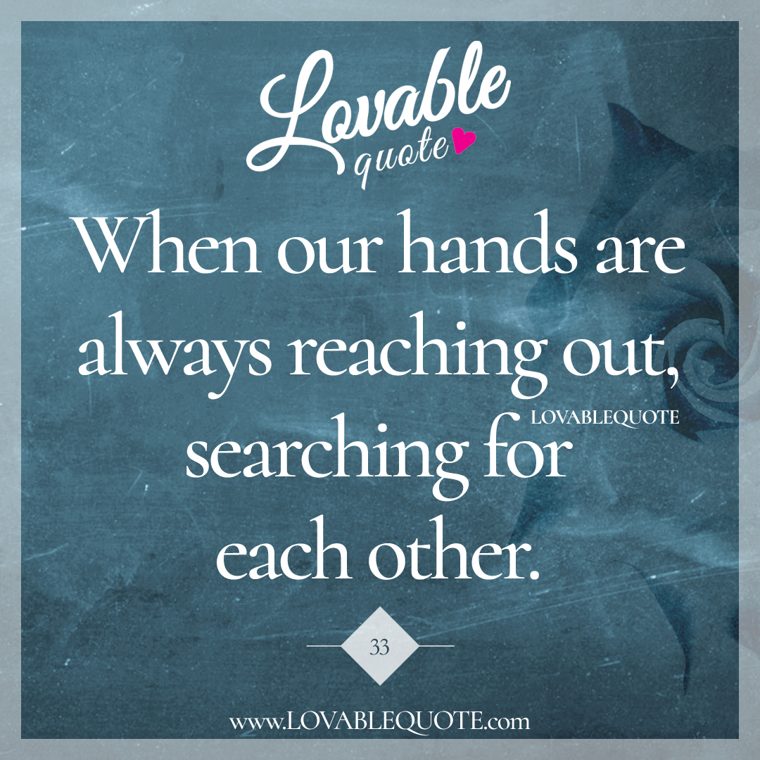 When Our Hands Are Always Searching For Each Other