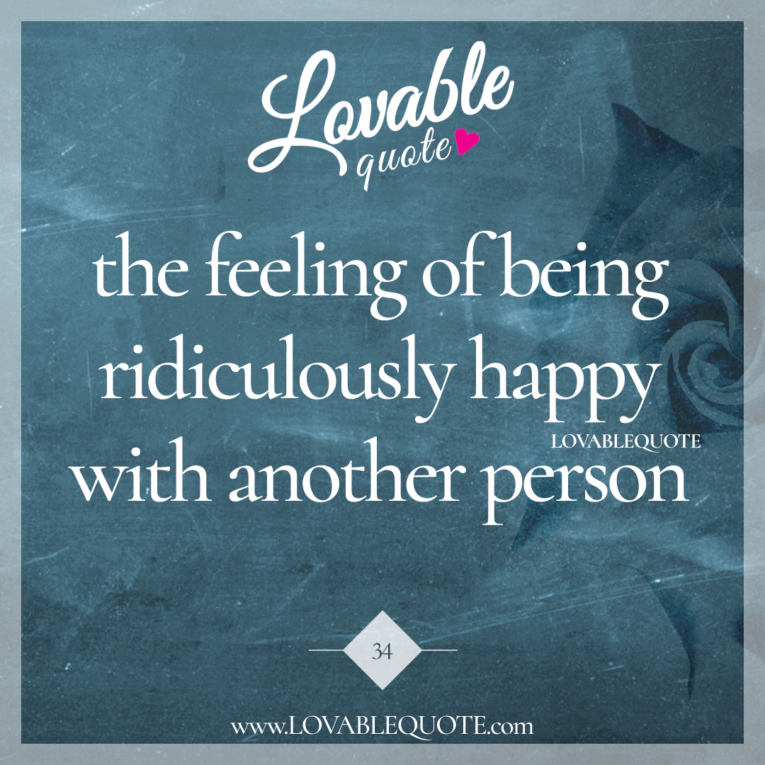 Quotes About Happy Person 34Thefeelingofbeingridiculouslyhappylovablequote