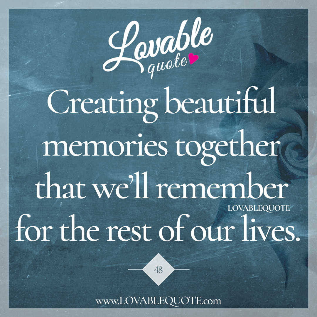 Create A Quote Creating Beautiful Memories Together  Lovable Quote
