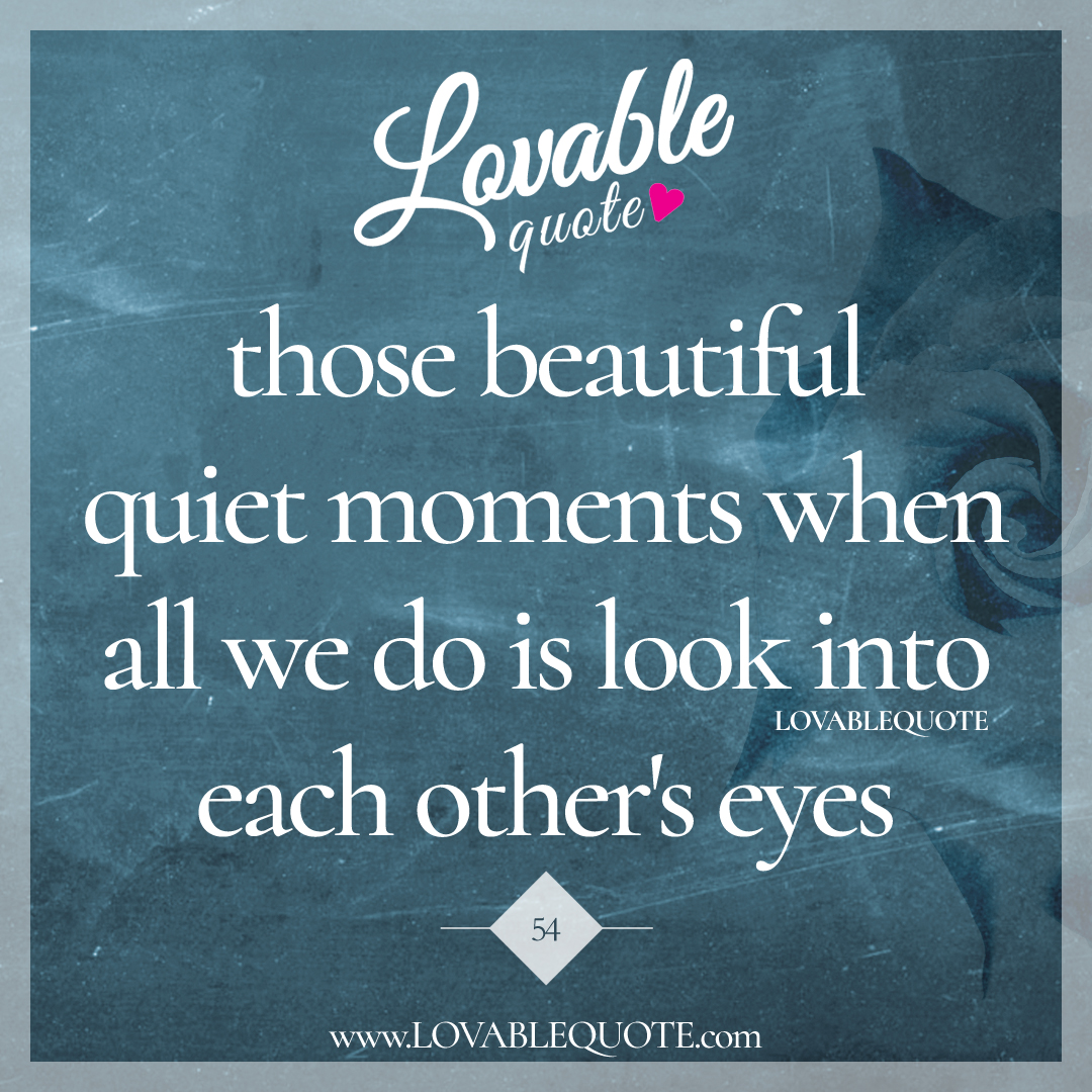 Quotes Quiet Those Beautiful Quiet Moments  Lovable Quote