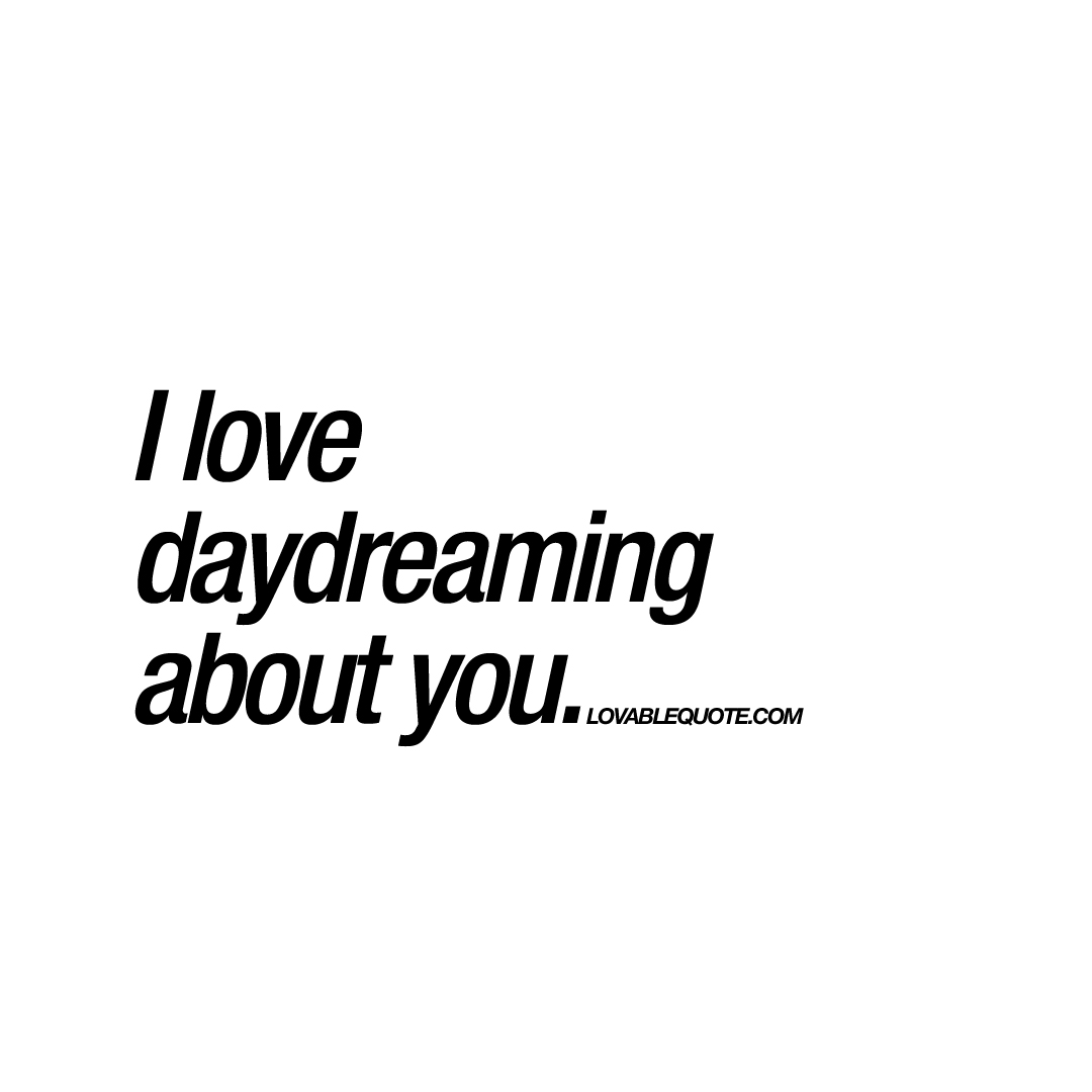 daydreaming about you quotes -#main