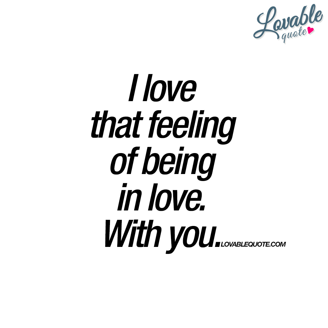 i love that feeling of being in love with you great love quote