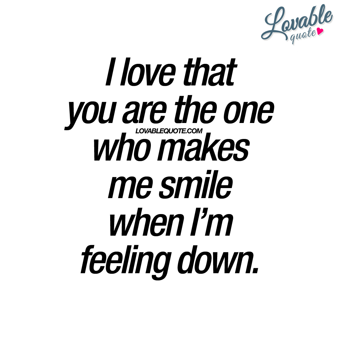 Quotes You Make Me Smile I Love That You Are The One Who Makes Me Smile  Quote