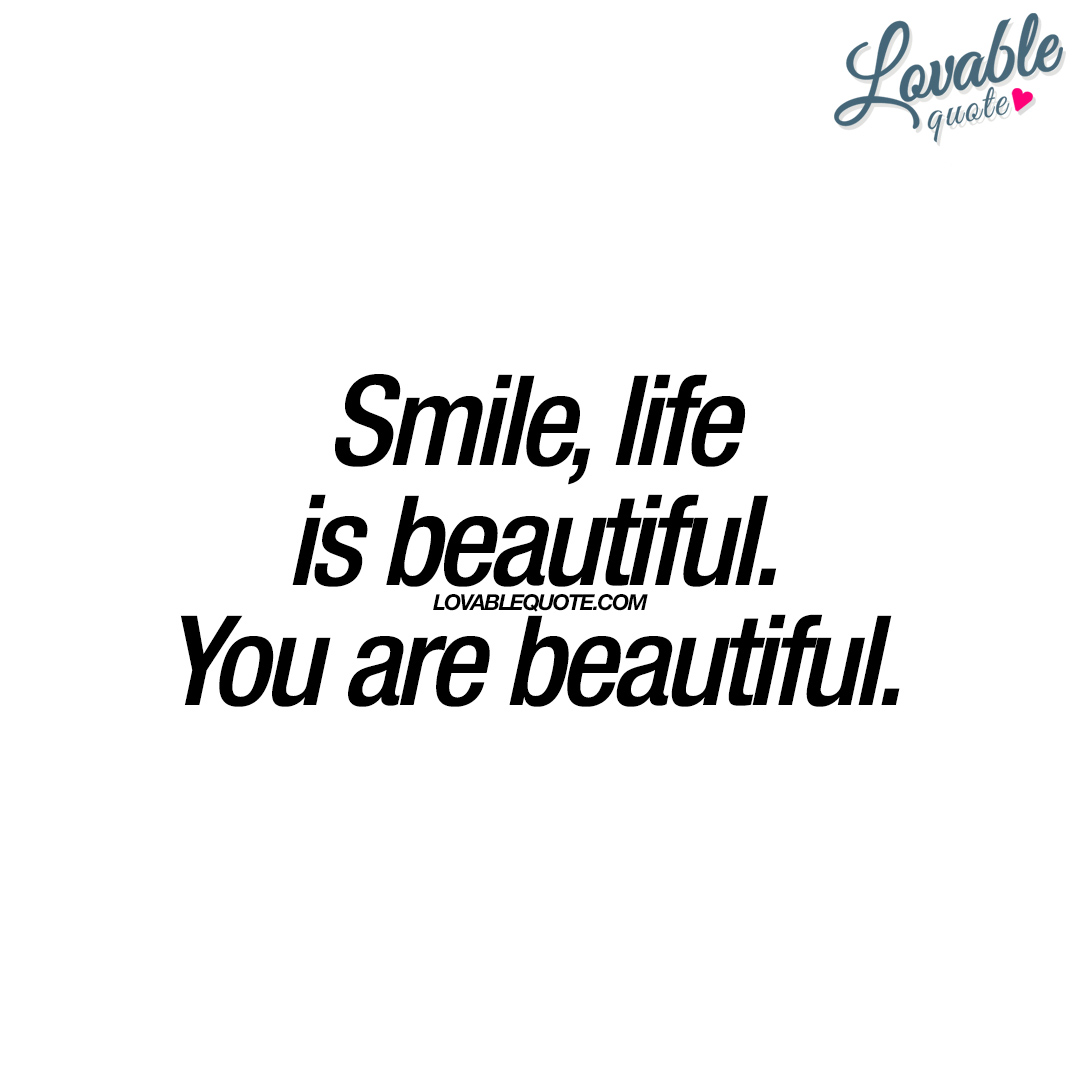 Life Is Beautiful Quotes Smile Life Is Beautifulyou Are Beautiful  Lovable Quote