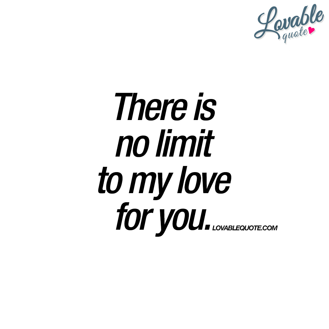 There is no limit to my love for you | Great love quote