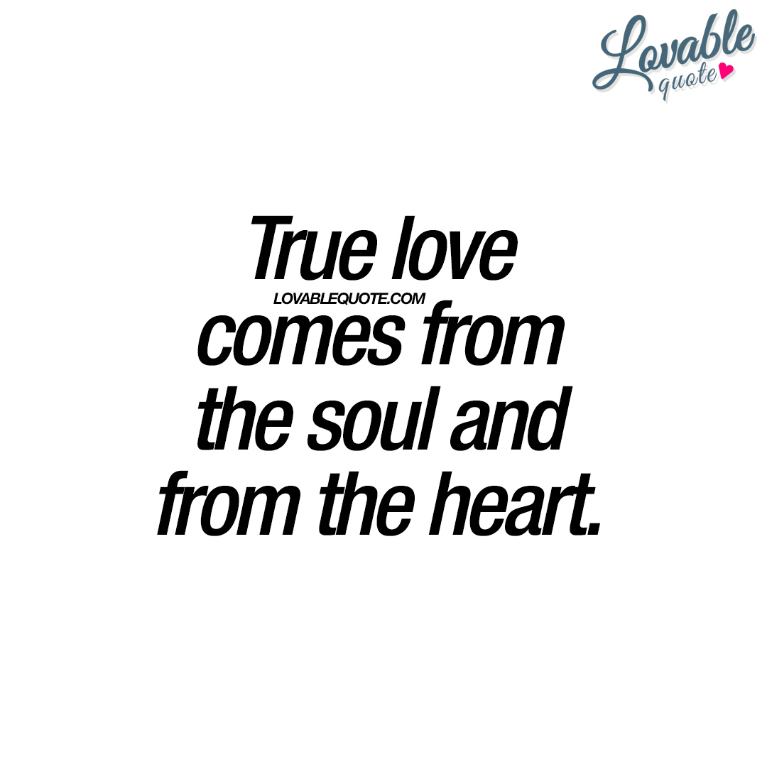 True Love Quote True Love Comes From The Soul And From The Heart  Love Quote