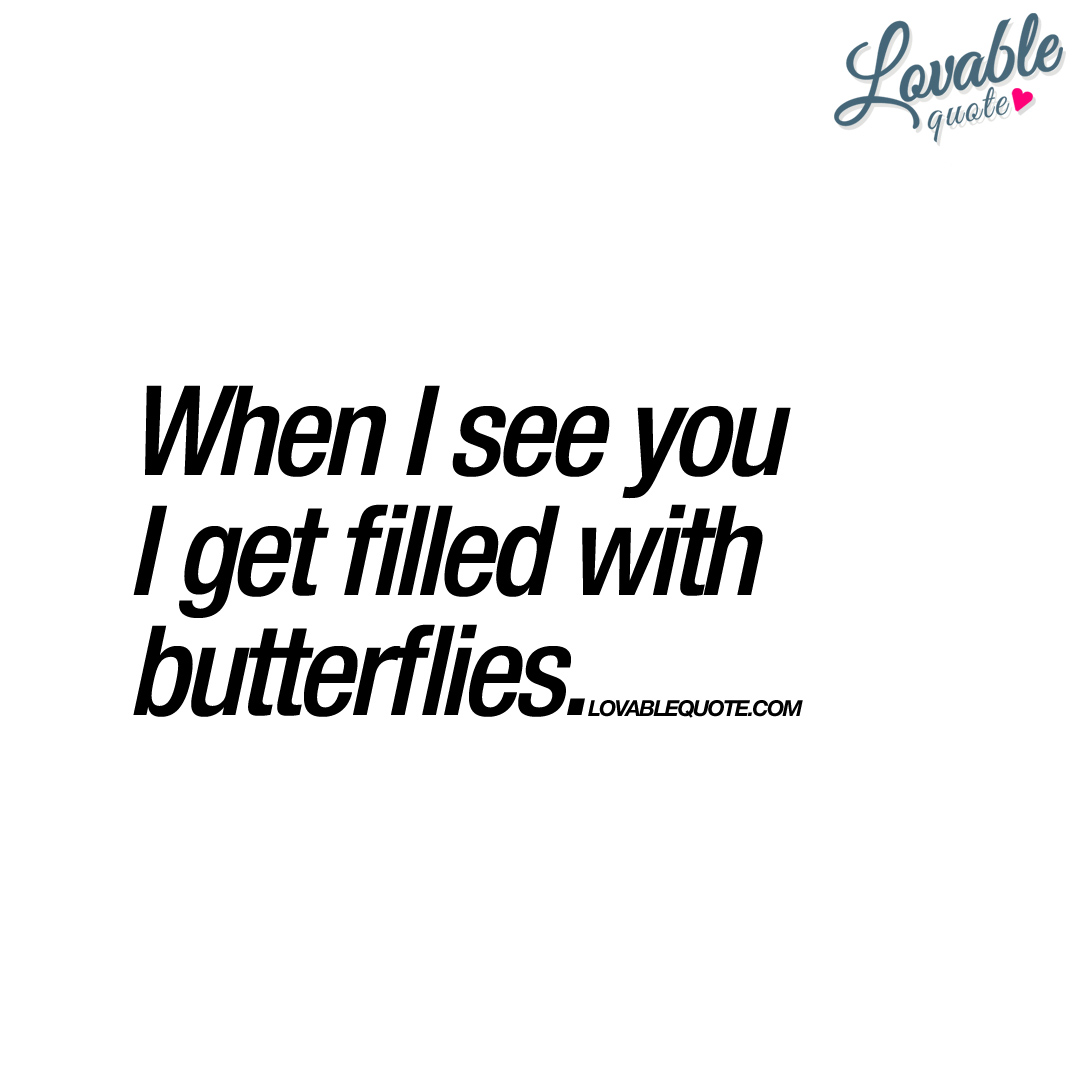 When I see you I get filled with butterflies | Cute lovable ...