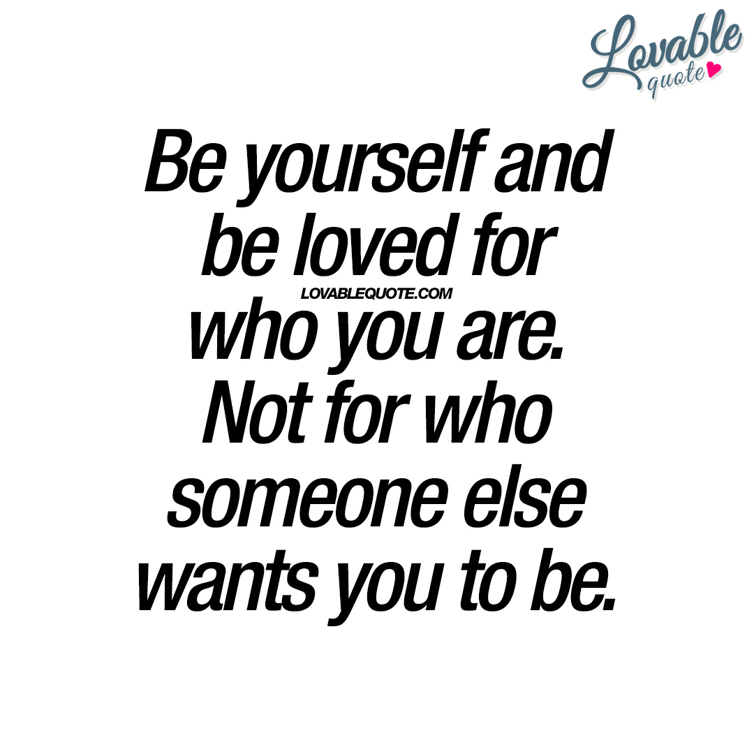 Quote About Yourself Be Yourself And Be Loved For Who You Are  Quotes About Love