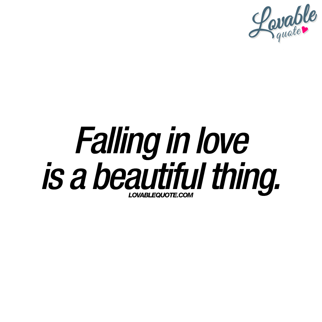 Beautiful Quotes About Love Falling In Love Is A Beautiful Thing  Lovable Quote