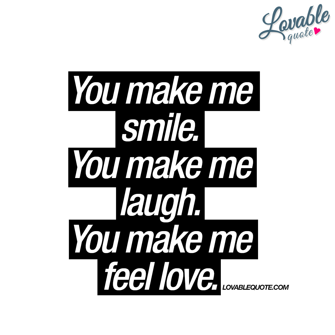 Smile Laugh Love Quotes You Make Me Smileyou Make Me Laughyou Make Me Feel Love