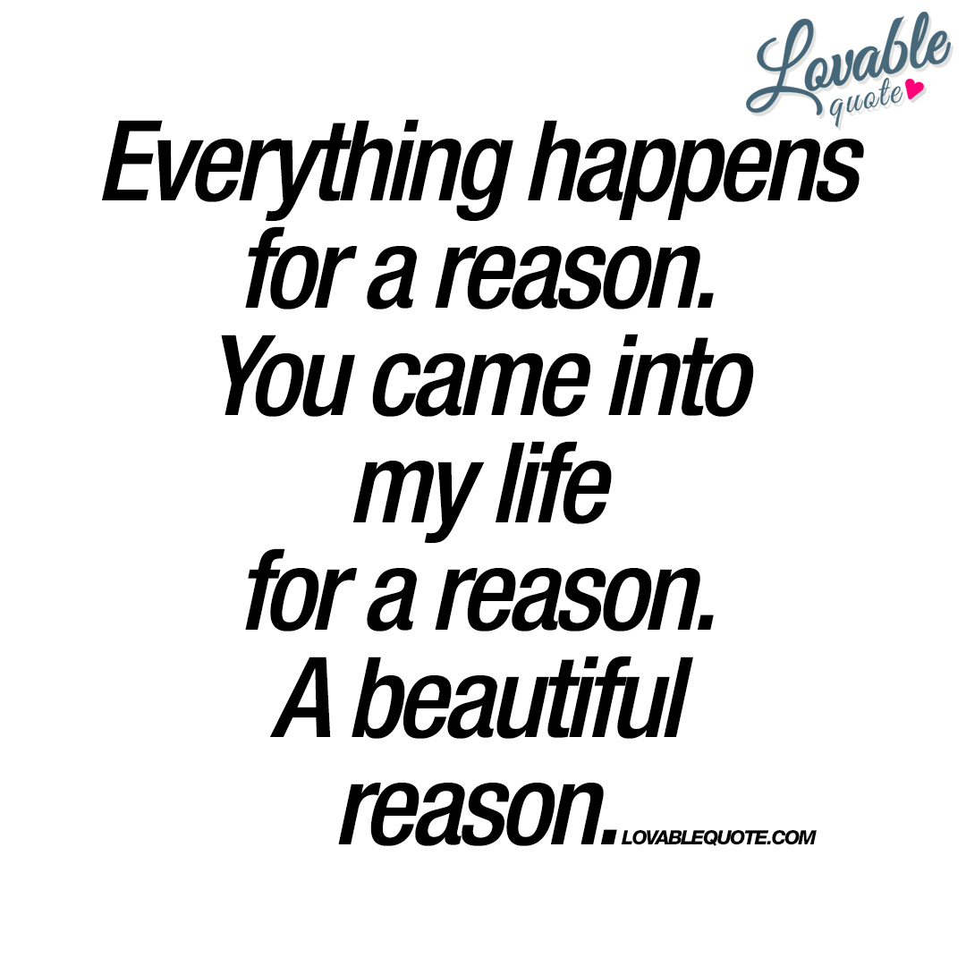 My Life Quotes You Came Into My Life For A Reasona Beautiful Reason  Quote