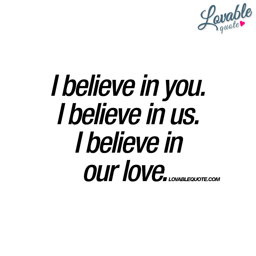 Quotes About Us I Believe In Youi Believe In Usi Believe In Our Love  Quote