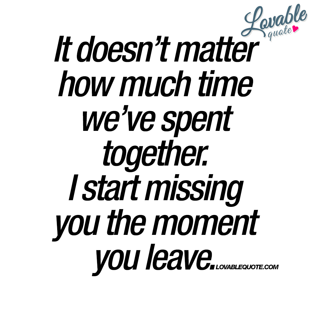 Missing You Quotes For Her I Start Missing You The Moment You Leave  Nice Love Quote