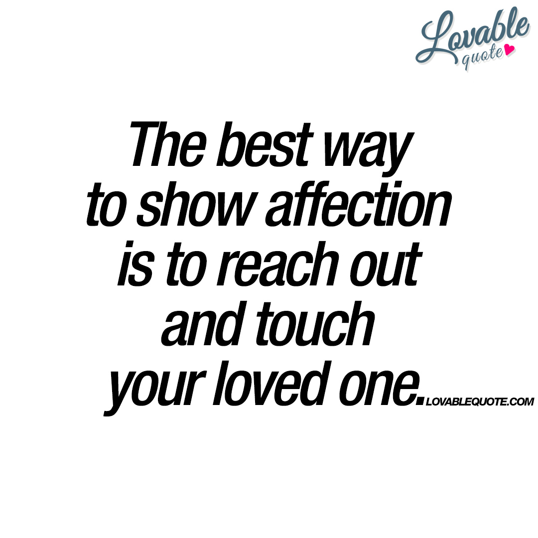 Quotes About Affection Reach Out And Touch Your Loved One  Love Quote For Him And Her