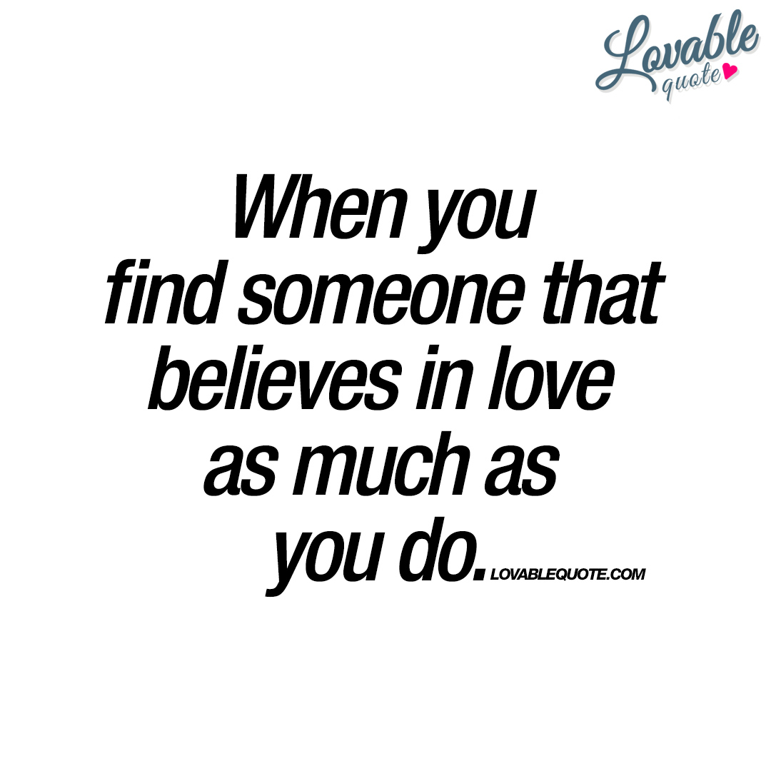 When Love Finds You Quotes: When You Find Someone That Believes In Love As Much As You Do