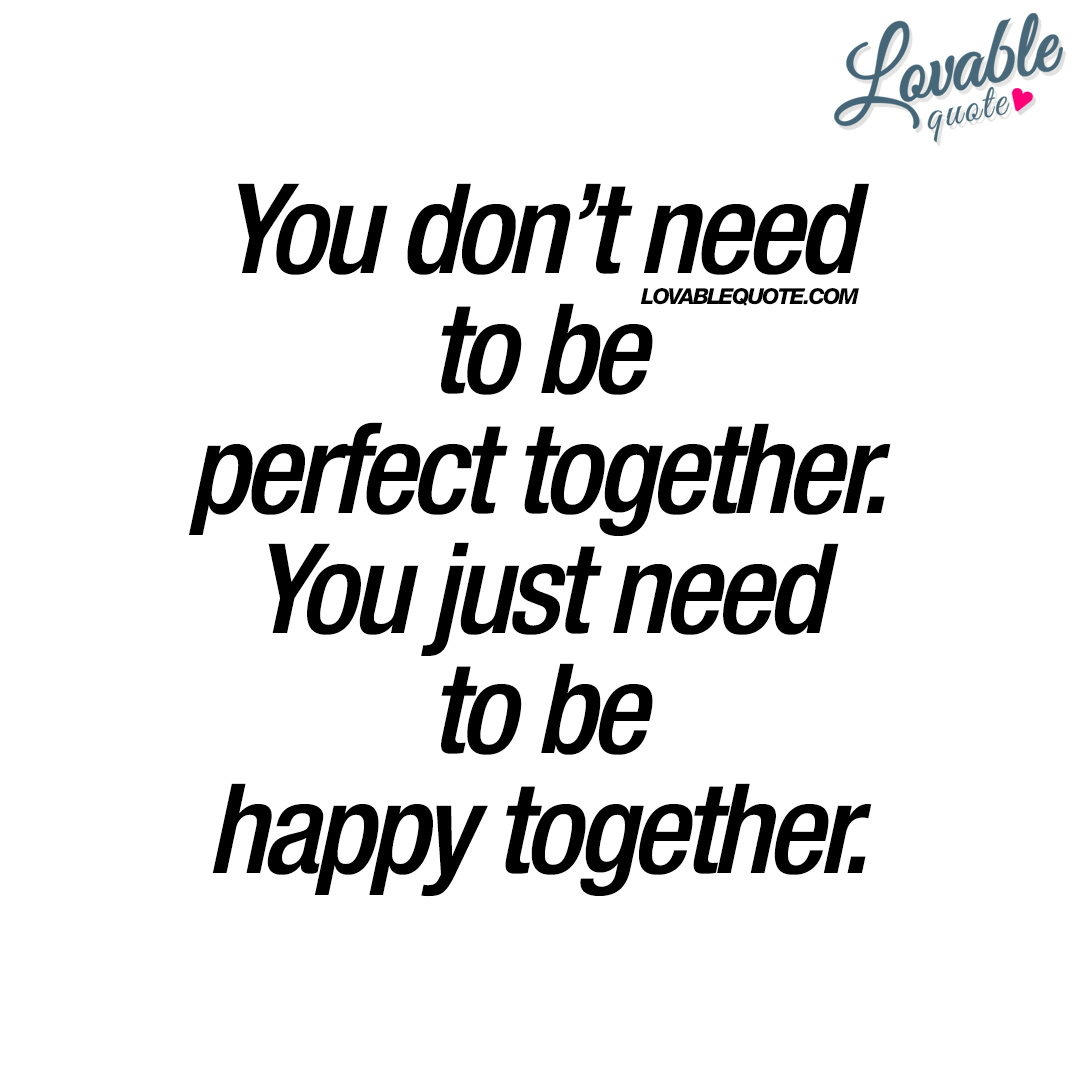 Together Quotes Interesting You Just Need To Be Happy Together  Happy Love Quote