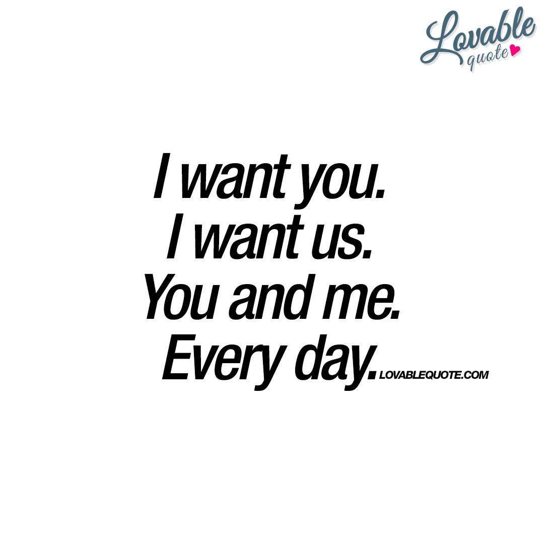 Quotes About Wanting Someone: When You Want Someone Quotes Lovable You And Me Quotes