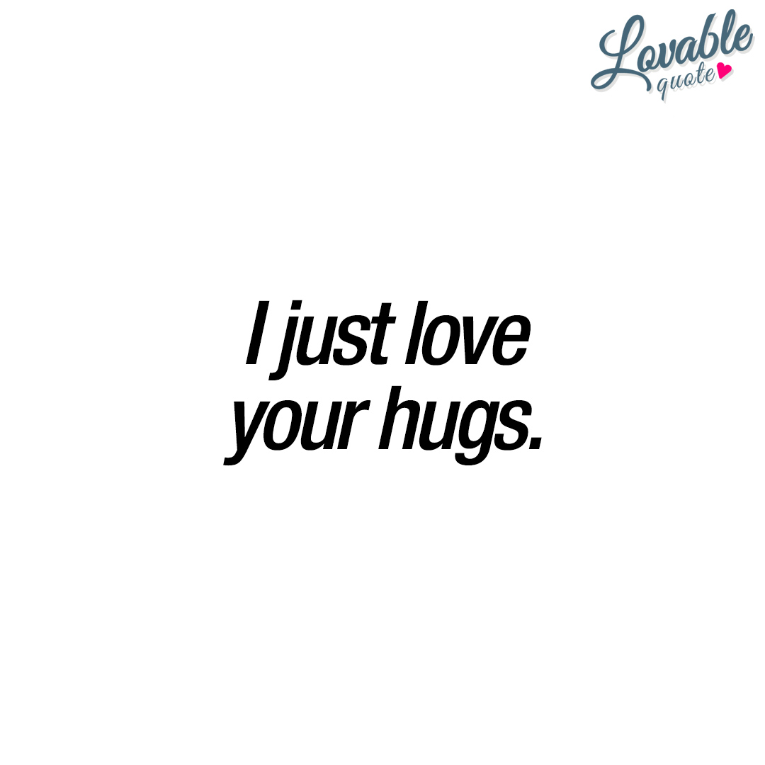 Love Quotes For Him Hug : Cute love quotes for him and for her Lovable Quote