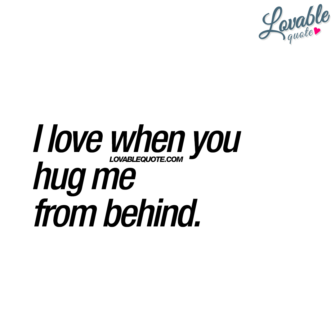 I love when you hug me from behind | Cute quote for him and her