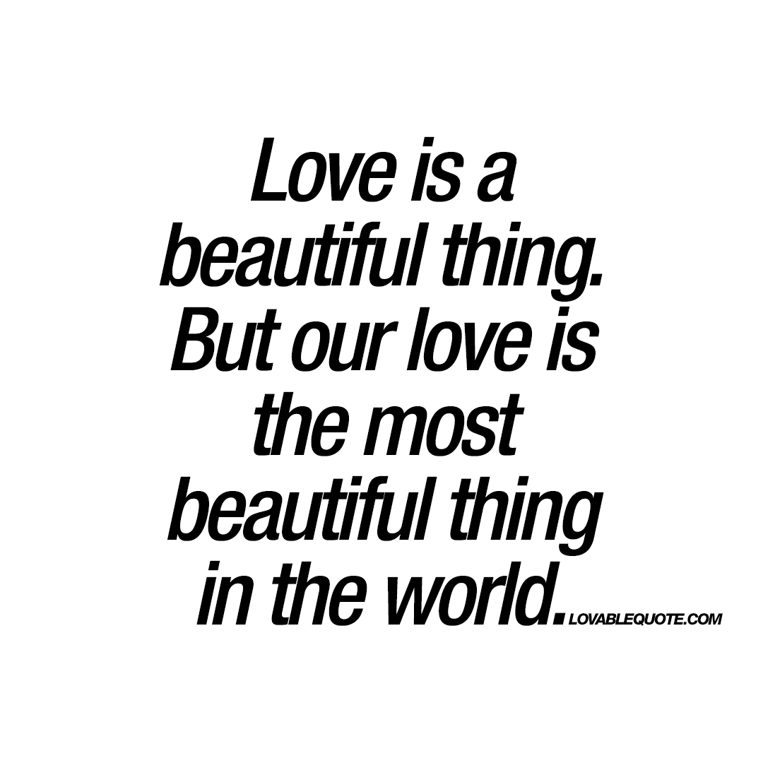 Real Love Quotes Our Love Is The Most Beautiful Thing In The World  Quote About