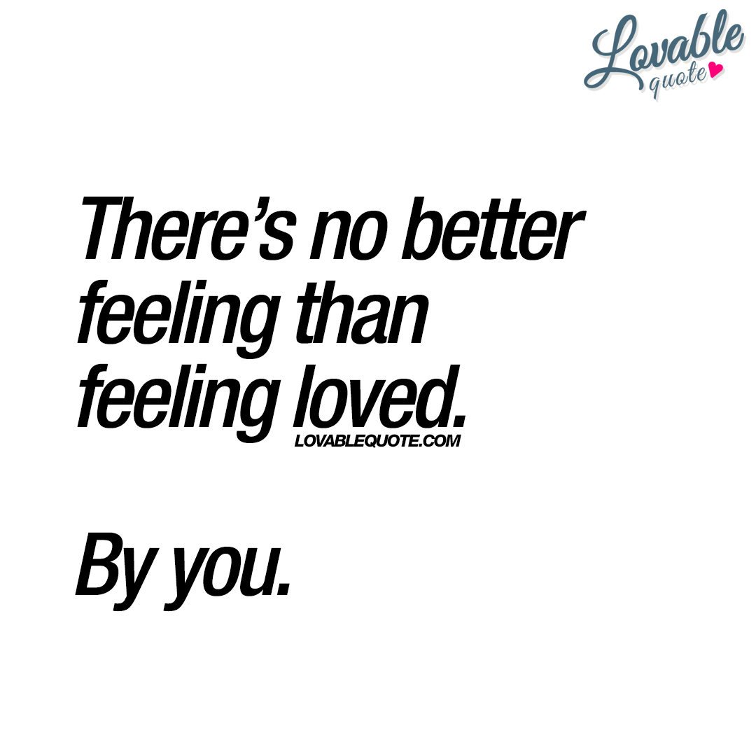 Quote Love Custom There's No Better Feeling Than Feeling Loved.you  Quote About