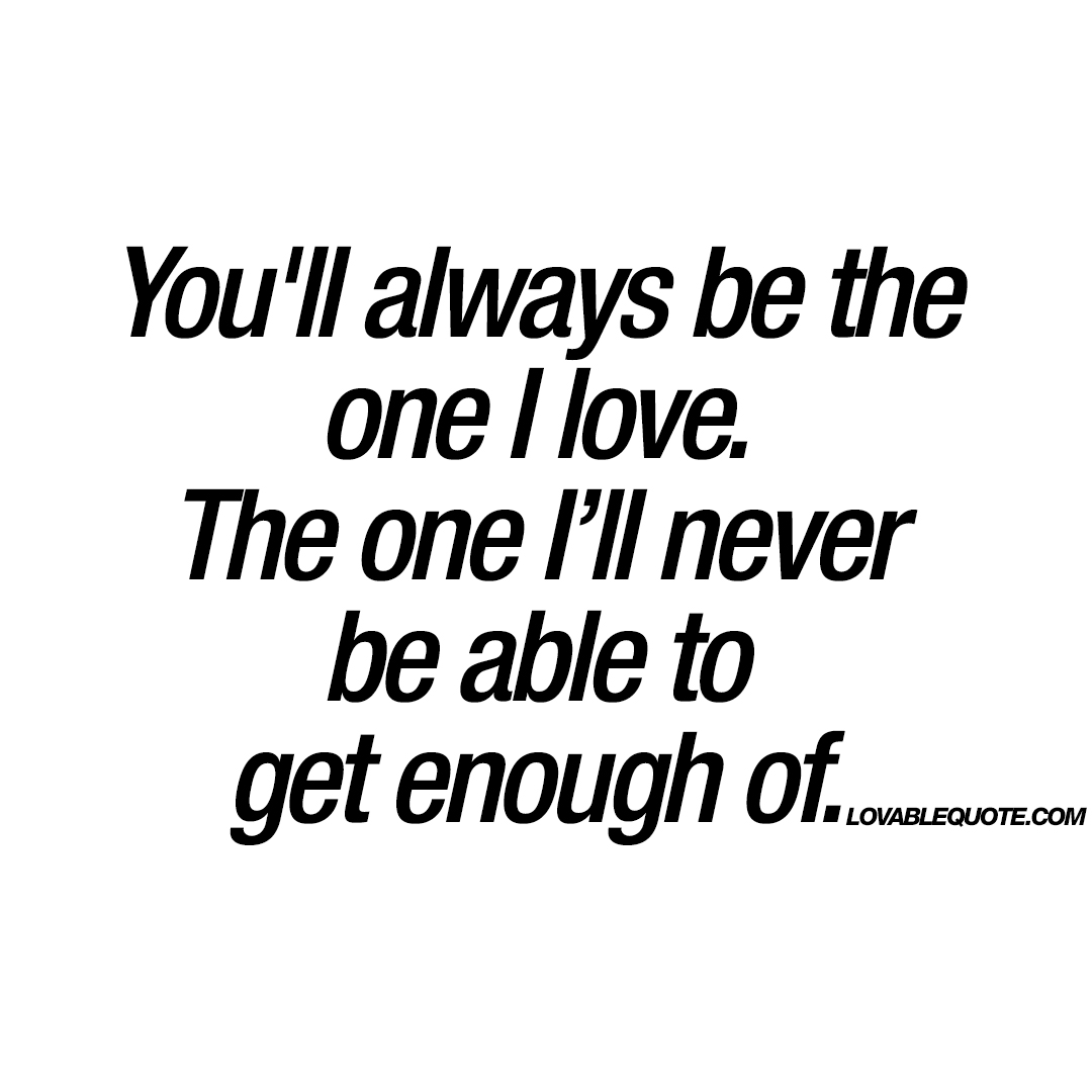 I Will Never Get Tired Of Loving You Quotes: I Love You Quotes For Him And Her From Lovable Quote