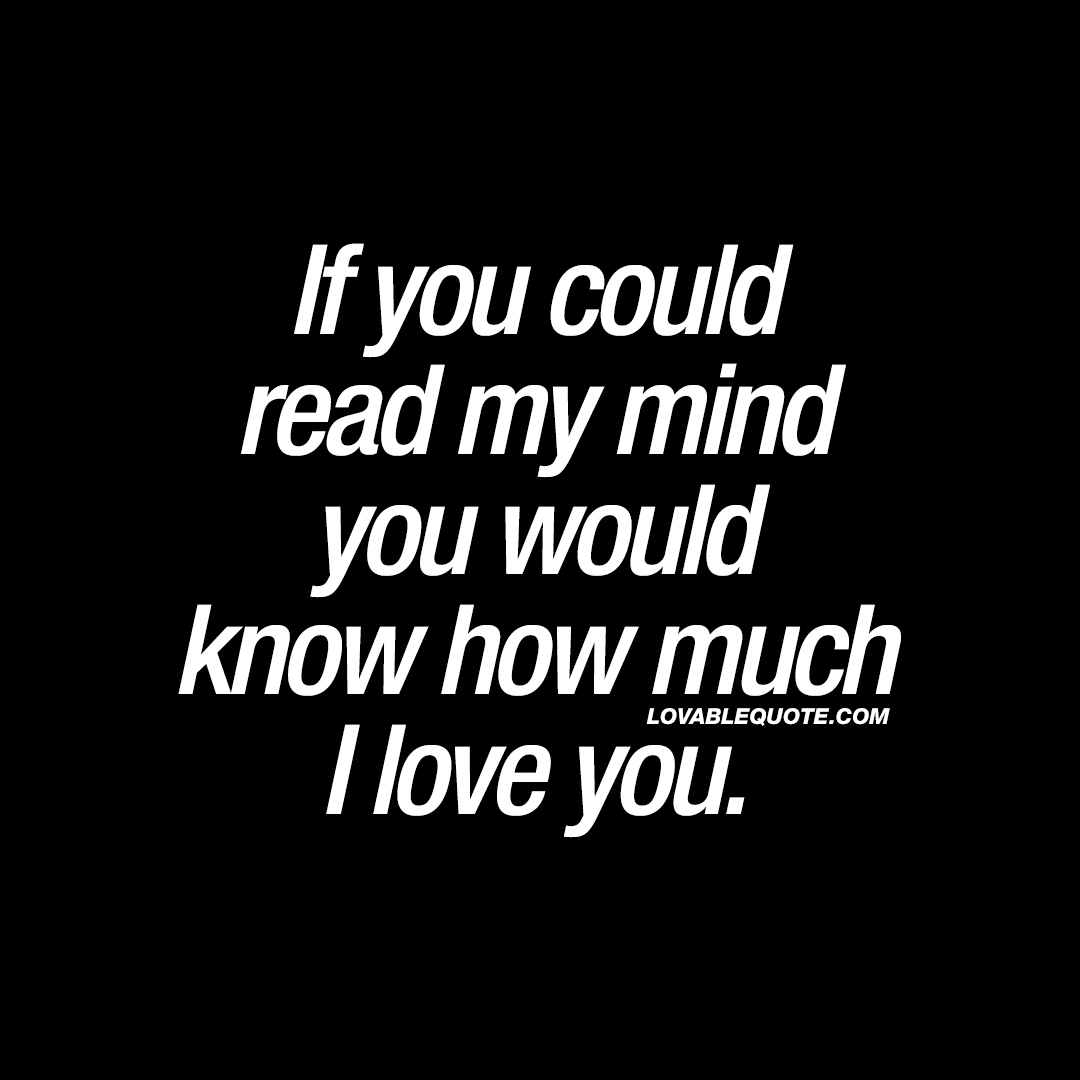 Quotes About How Much I Love You Delectable If You Could Read My Mind You Would Know How Much I Love You  Quote