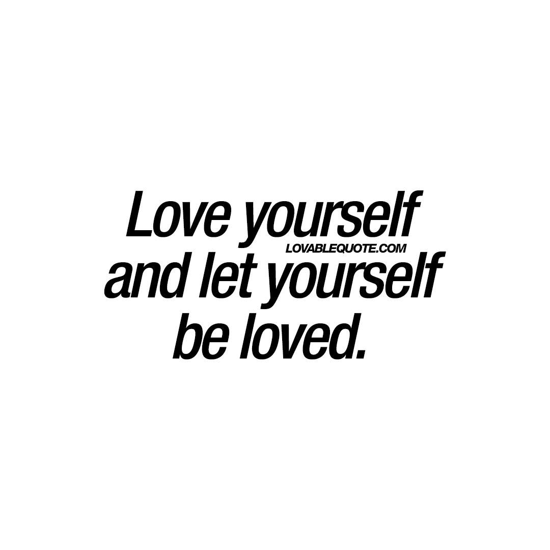 Love Yourself Quotes Love Yourself And Let Yourself Be Loved  Best Quotes About Love