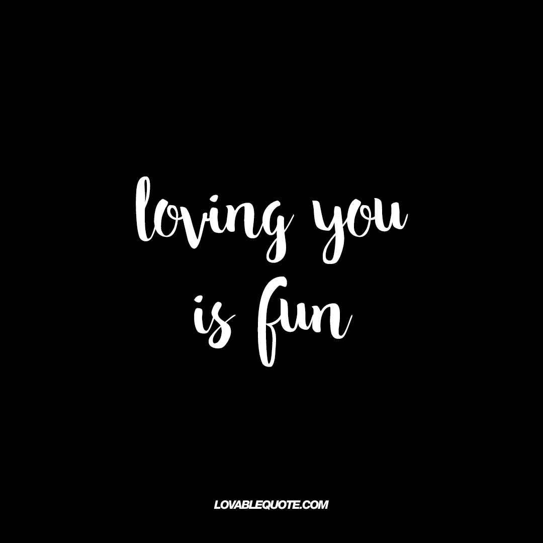 Loving You Quotes Loving You Is Fun  Great Quotes About Loving Your Boyfriend Or