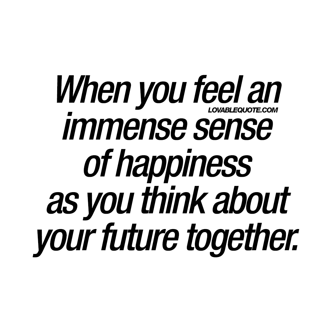 Together Quotes Awesome When You Feel An Immense Sense Of Happiness  Happy Love Quotes