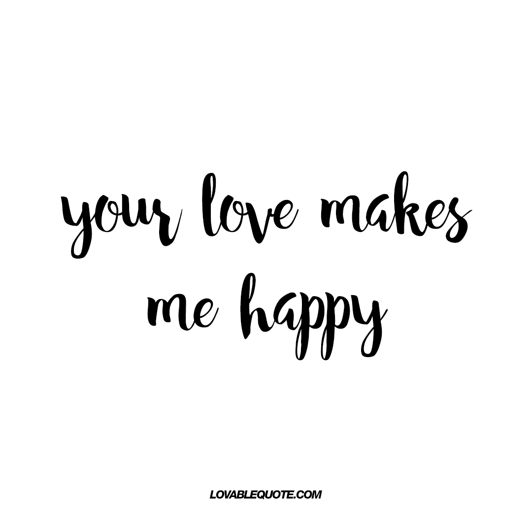 Your love makes me happy | Lovable quotes about being happy
