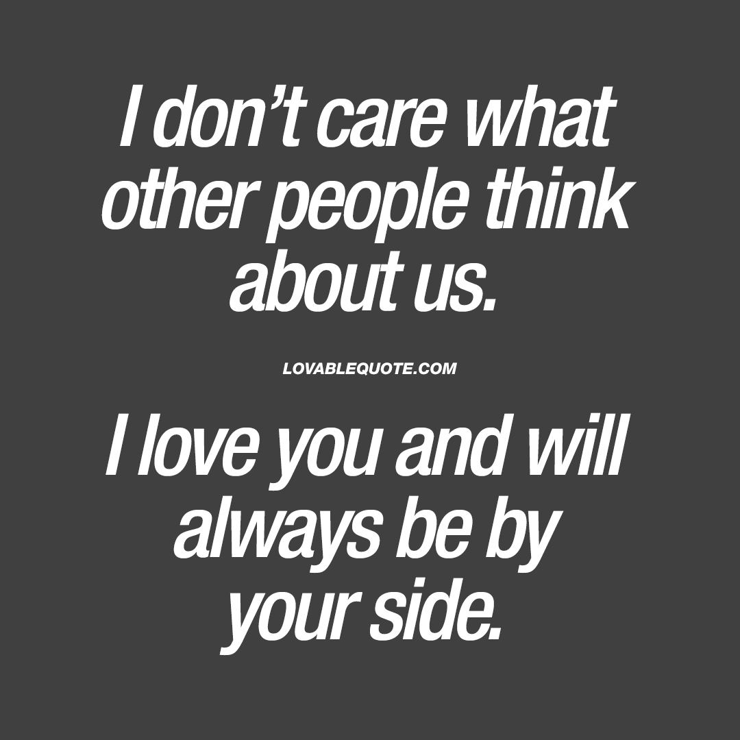Quotes About Us I Don't Care What Other People Think About Us  Relationship Love