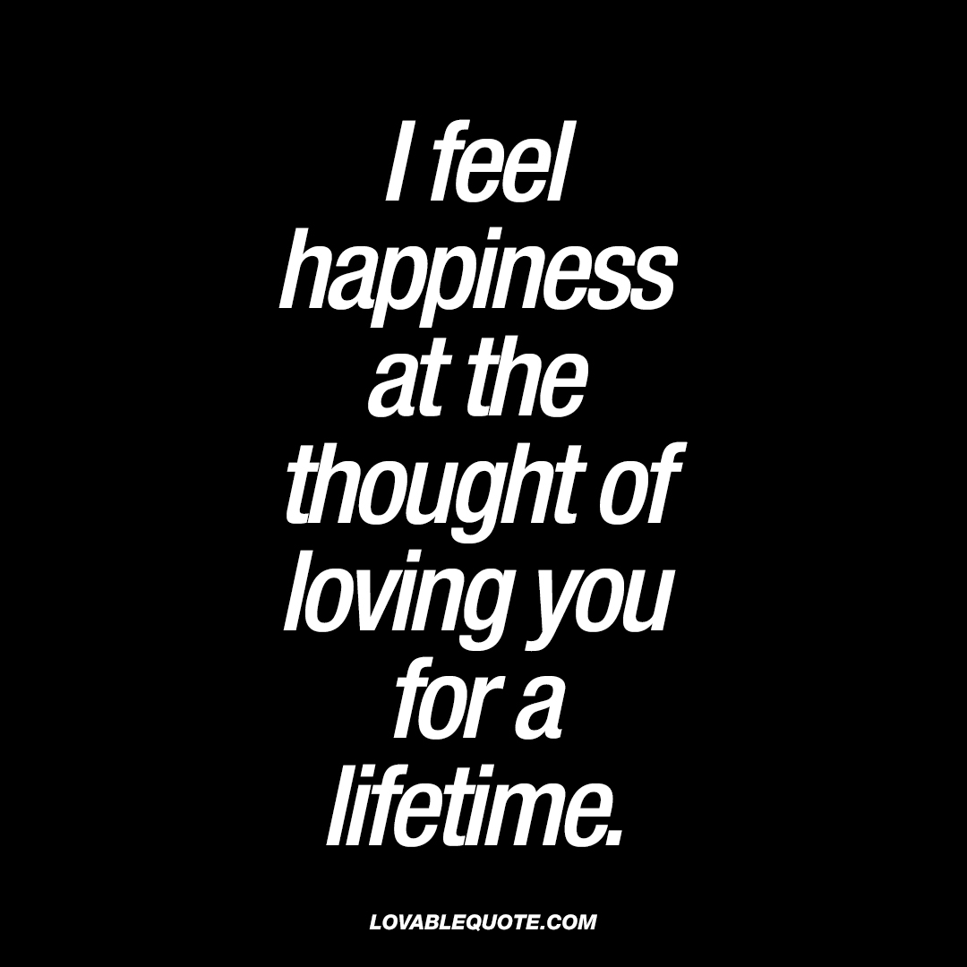 Loving You Quotes Beauteous I Feel Happiness At The Thought Of Loving You For A Lifetime
