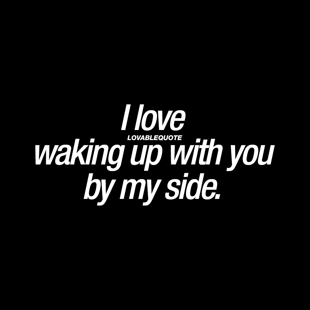 I love waking up with you by my side | Good morning love quotes