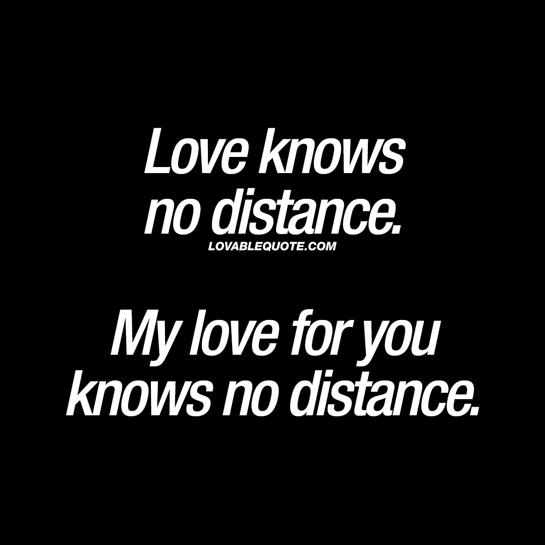 No Love Quotes: Love Knows No Distance. My Love For You Knows No Distance