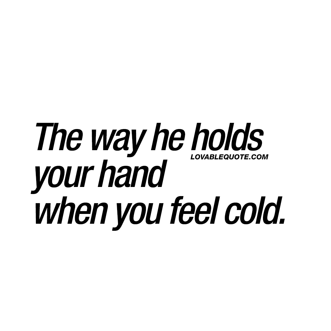 Cold Quotes The Way He Holds Your Hand When You Feel Cold  Cute Lovable Quotes