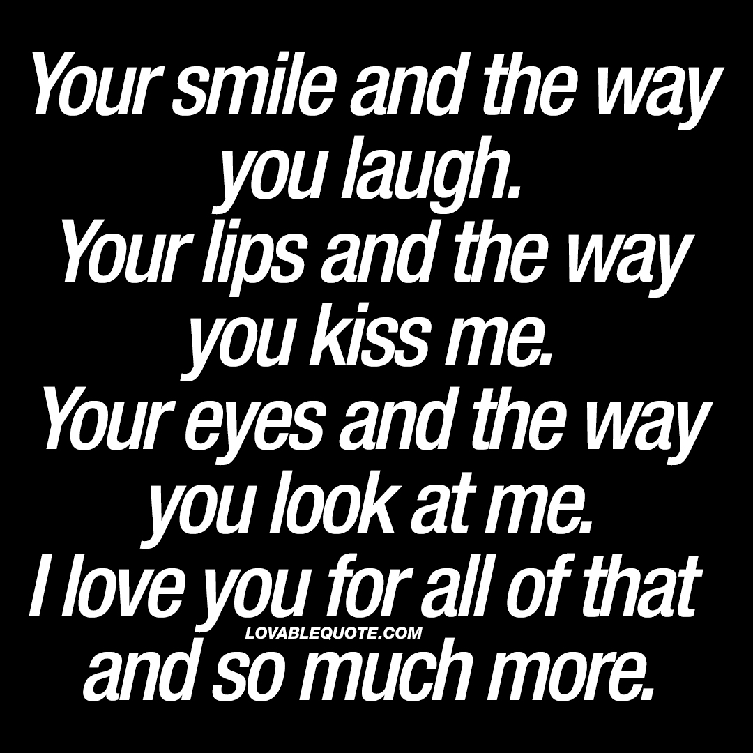 Quotes About How Much I Love You Your Smile And The Way You Laugh  I Love You Quotes For Him And Her