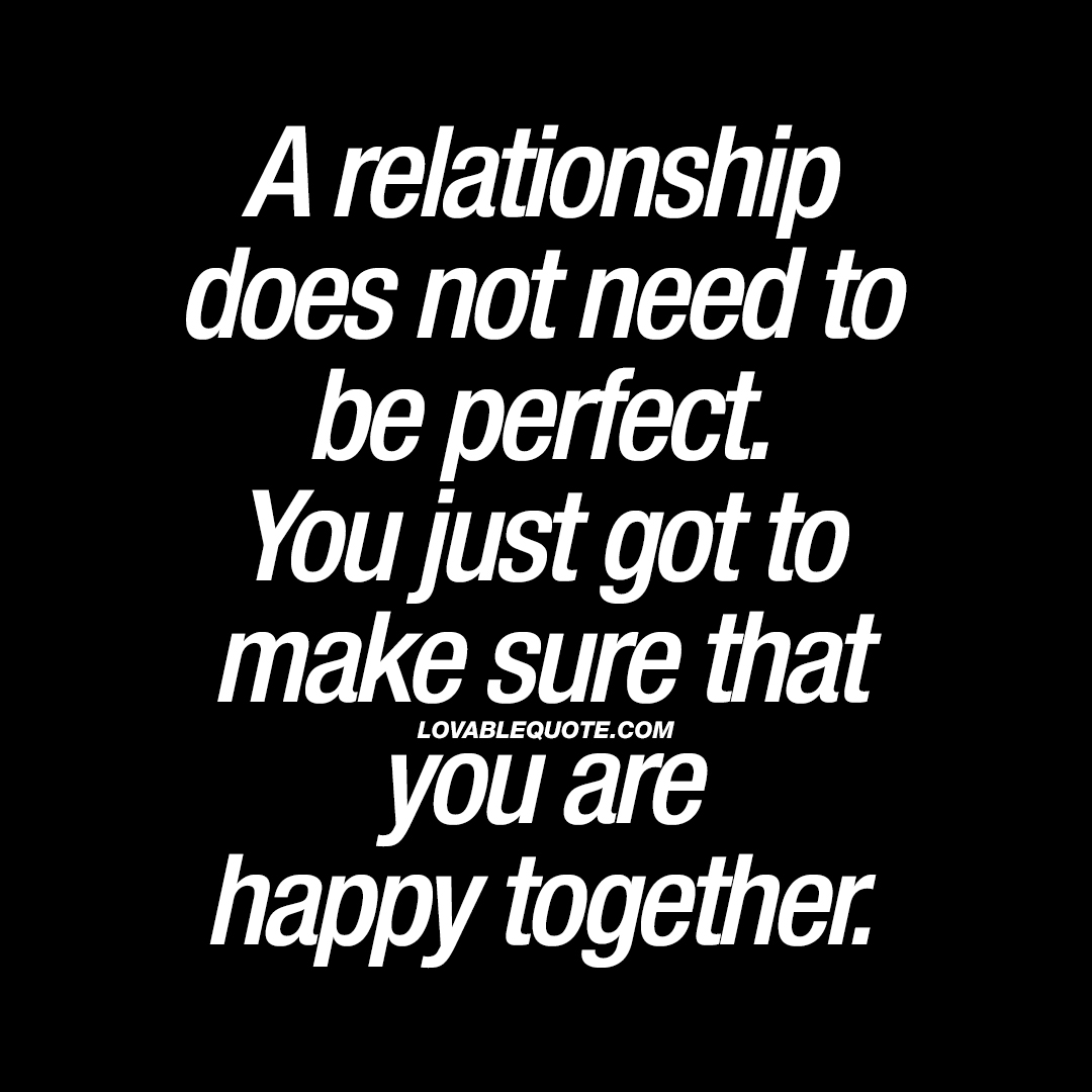 A Relationship Does Not Need To Be Perfect