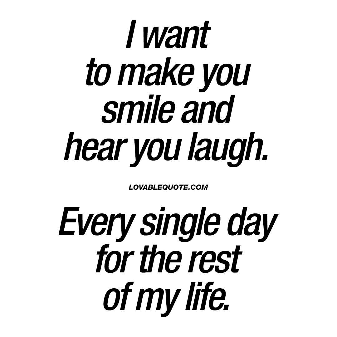 Quotes That Make You Smile Interesting I Want To Make You Smile And Hear You Laugh  Cute Couple Quote