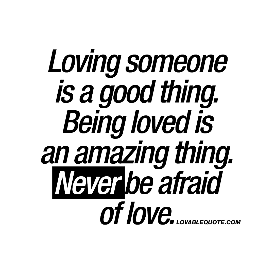 Loving Someone Is A Good Thing. Being Loved Is An Amazing