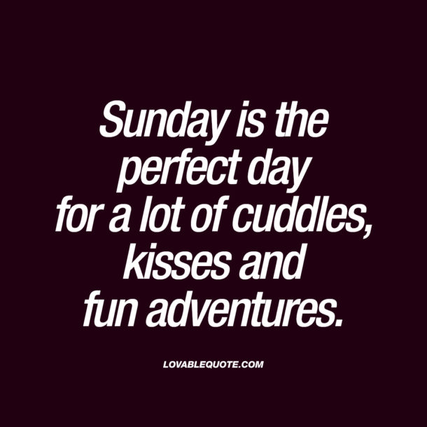Sunday is the perfect day for a lot of cuddles, kisses and fun adventures.