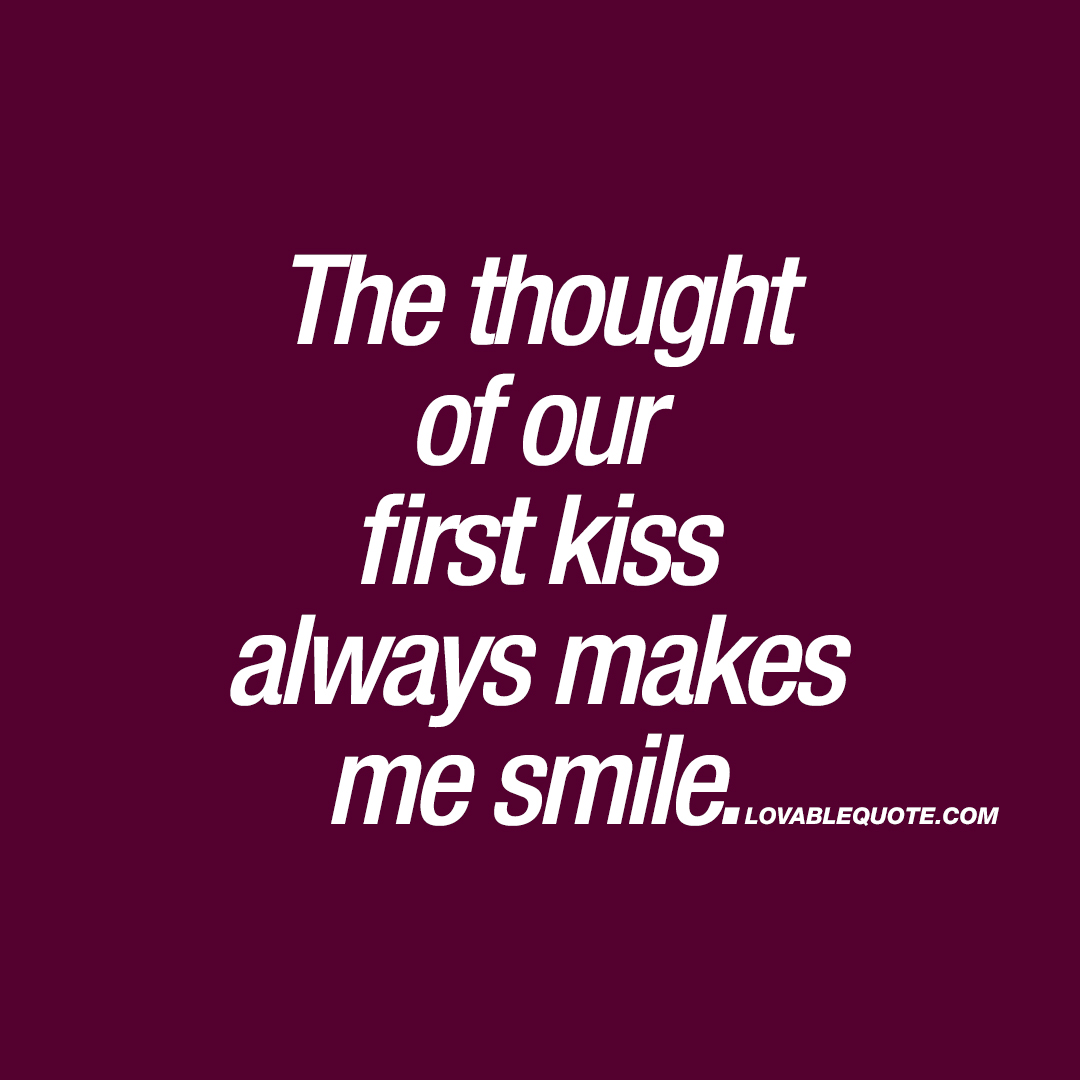 The Thought Of Our First Kiss Always Makes Me Smile Romantic