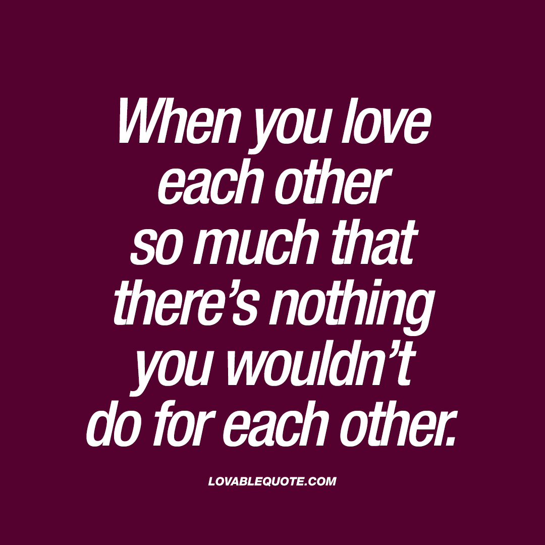 Love Each Other Quotes: When You Love Each Other So Much