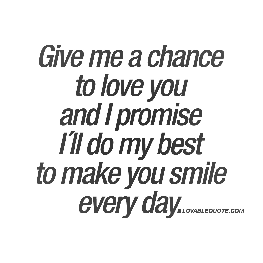Love Quotes Give Me A Chance To Love You  The Best Love Quotes For Him And Her