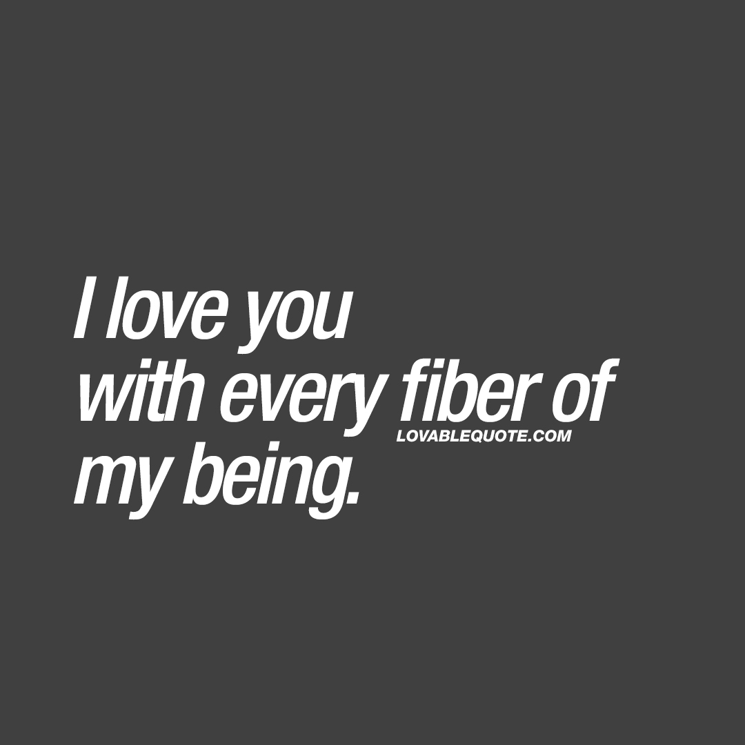 "Being In Love Quotes Fascinating I Love You With Every Fiber Of My Being  The Best ""i Love You"" Quotes"