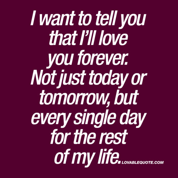 I want to tell you that I'll love you forever.