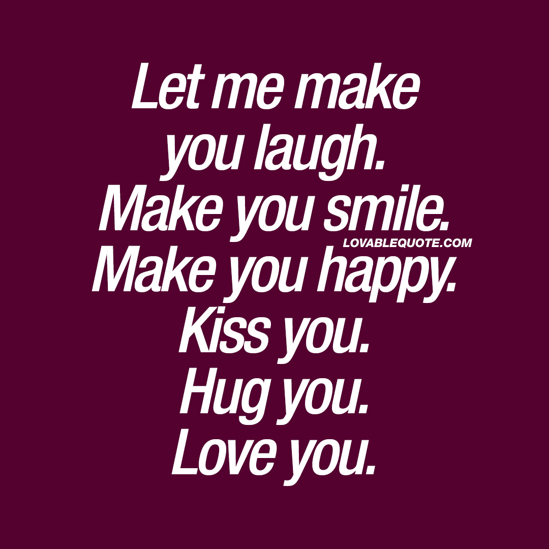 What Makes You Happy Quotes Beauteous Let Me Make You Laughmake You Smilemake You Happy  Love Quote