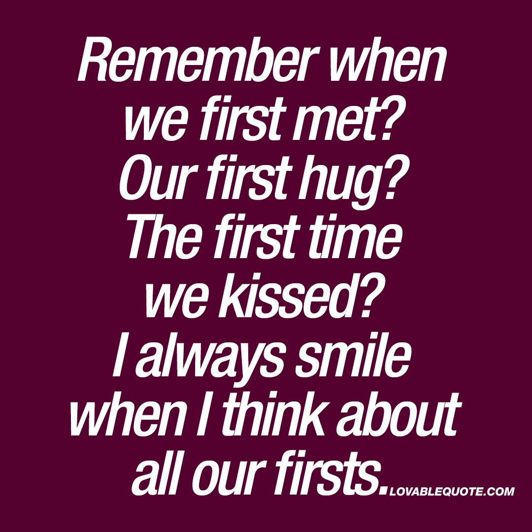 Remember when we first met? Our first hug?